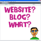 Website or Blog: What Do You Need?