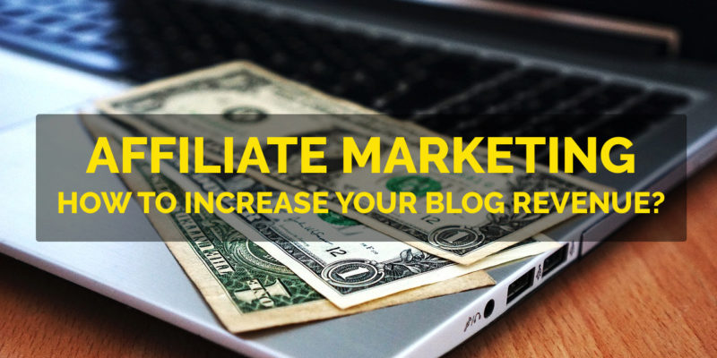 7 Legit Ways to Increase Your Affiliate Revenue from Blogs
